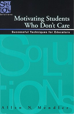 Motivating Students Who Don't Care By Mendler, Allen N.